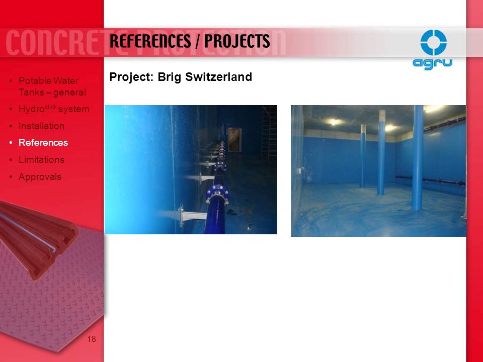 Project: Brig Switzerland REFERENCES / PROJECTS Potable Water Tanks – general Hydro click system Installation References Limitations Approvals 18