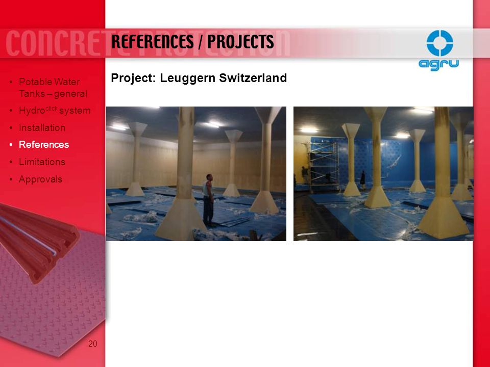 Project: Leuggern Switzerland REFERENCES / PROJECTS Potable Water Tanks – general Hydro click system Installation References Limitations Approvals 20