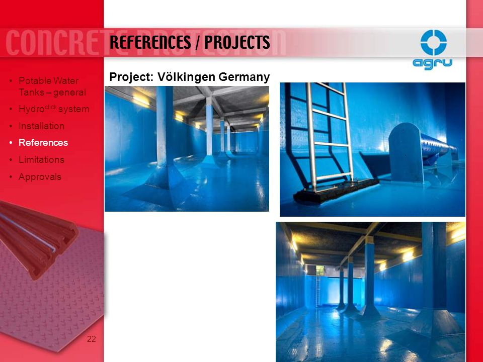 Project: Völkingen Germany REFERENCES / PROJECTS Potable Water Tanks – general Hydro click system Installation References Limitations Approvals 22