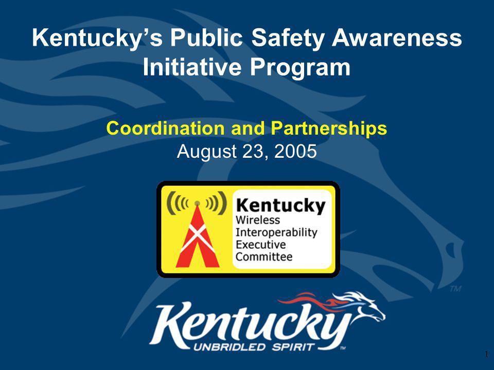 1 Kentuckys Public Safety Awareness Initiative Program Coordination and Partnerships August 23, 2005