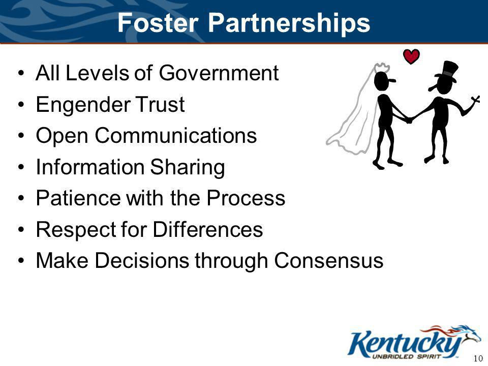 10 Foster Partnerships All Levels of Government Engender Trust Open Communications Information Sharing Patience with the Process Respect for Differences Make Decisions through Consensus
