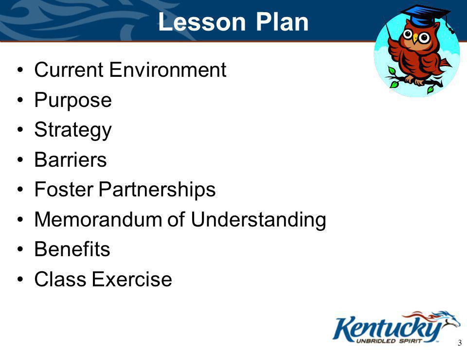 3 Lesson Plan Current Environment Purpose Strategy Barriers Foster Partnerships Memorandum of Understanding Benefits Class Exercise