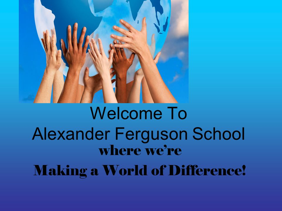 Welcome To Alexander Ferguson School where were Making a World of Difference!