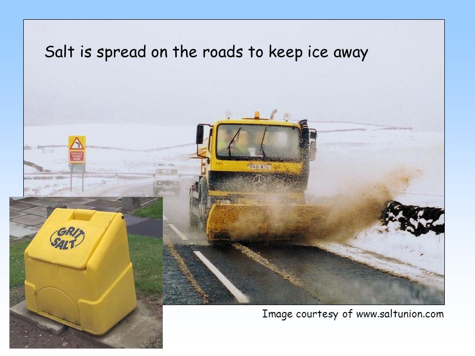 Image courtesy of www.saltunion.com Salt is spread on the roads to keep ice away