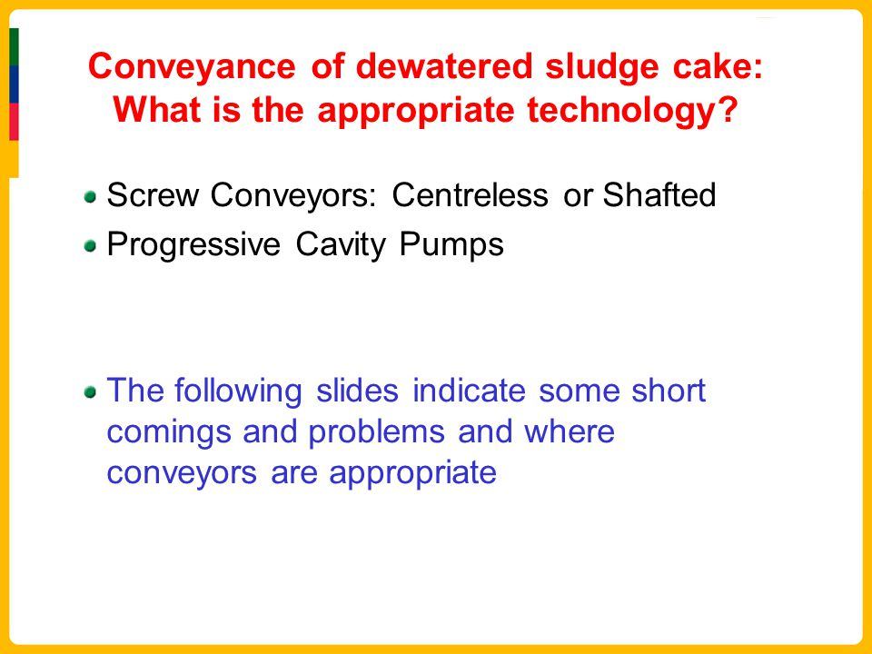 Conveyance of dewatered sludge cake: What is the appropriate technology.