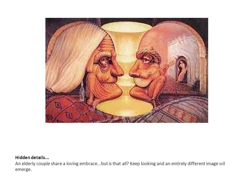 Hidden details... An elderly couple share a loving embrace...but is that all? Keep looking and an entirely different image wil emerge.