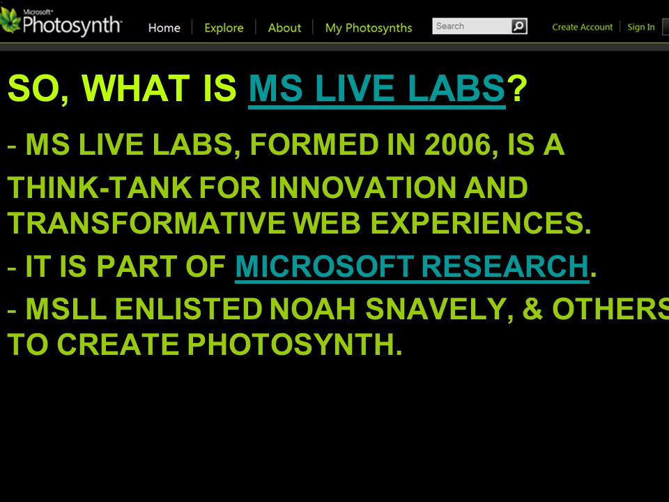 SO, WHAT IS MS LIVE LABS MS LIVE LABS - MS LIVE LABS, FORMED IN 2006, IS A THINK-TANK FOR INNOVATION AND TRANSFORMATIVE WEB EXPERIENCES.