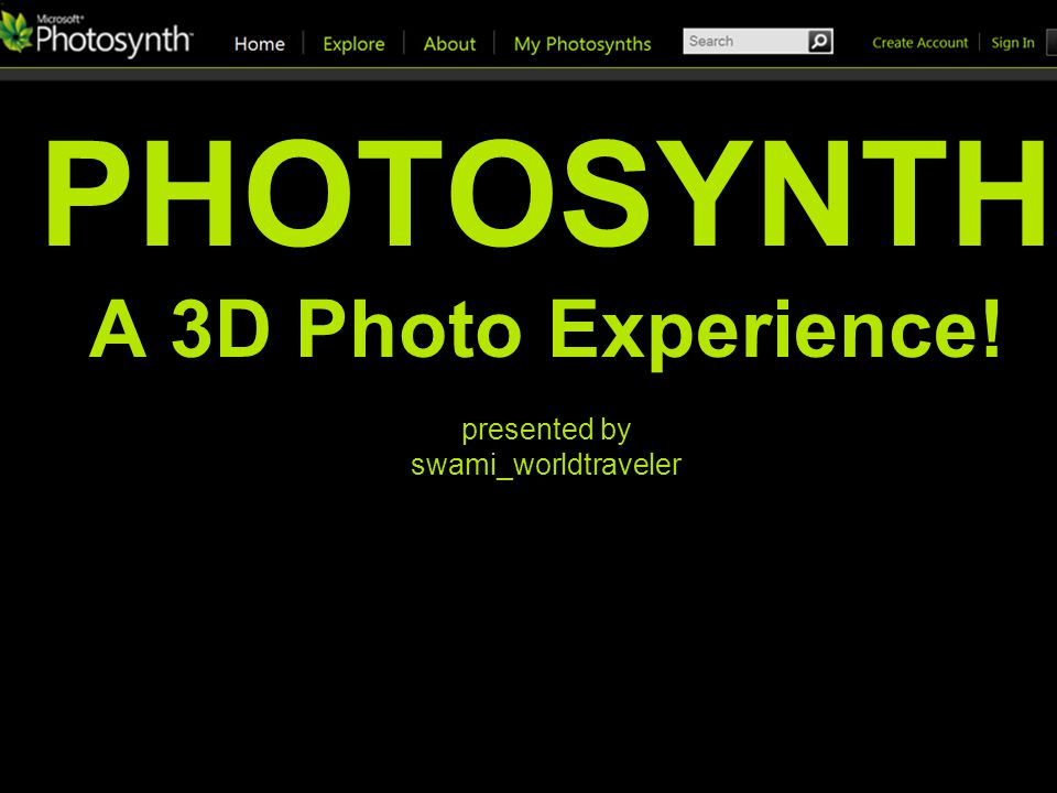 PHOTOSYNTH A 3D Photo Experience! presented by swami_worldtraveler