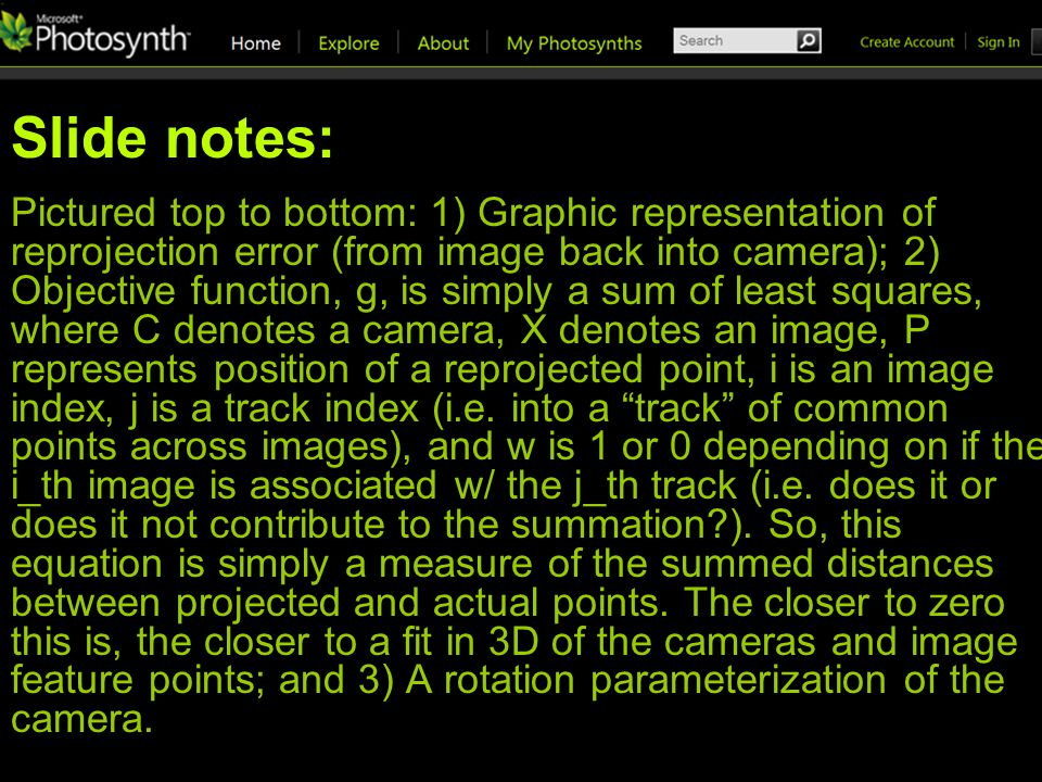 Slide notes: Pictured top to bottom: 1) Graphic representation of reprojection error (from image back into camera); 2) Objective function, g, is simply a sum of least squares, where C denotes a camera, X denotes an image, P represents position of a reprojected point, i is an image index, j is a track index (i.e.