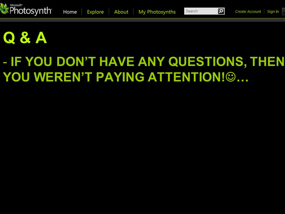 Q & A - IF YOU DONT HAVE ANY QUESTIONS, THEN YOU WERENT PAYING ATTENTION! …