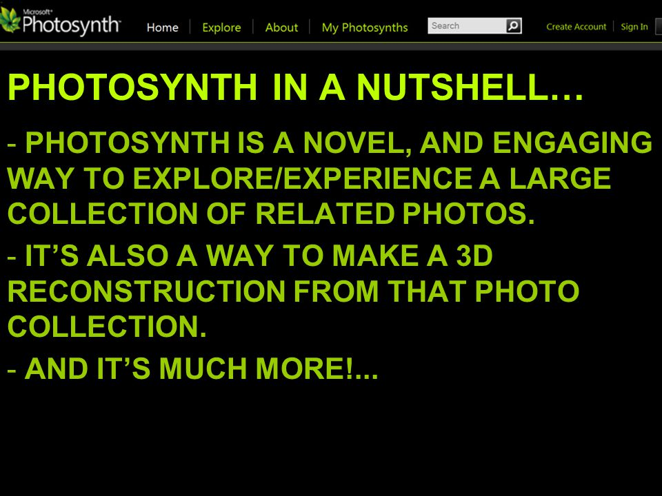 PHOTOSYNTH IN A NUTSHELL… - PHOTOSYNTH IS A NOVEL, AND ENGAGING WAY TO EXPLORE/EXPERIENCE A LARGE COLLECTION OF RELATED PHOTOS.