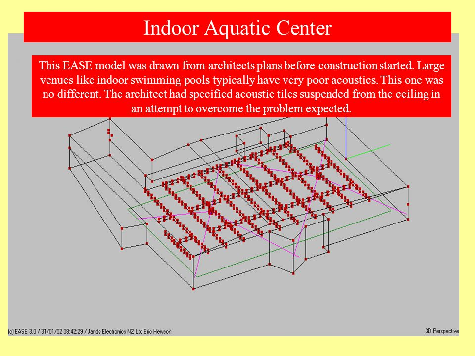 Indoor Aquatic Center This EASE model was drawn from architects plans before construction started.