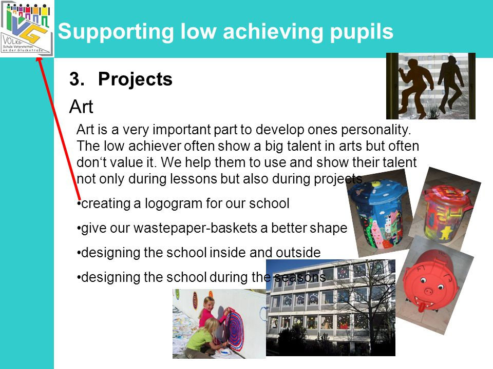 Supporting low achieving pupils 3.Projects Art Art is a very important part to develop ones personality.