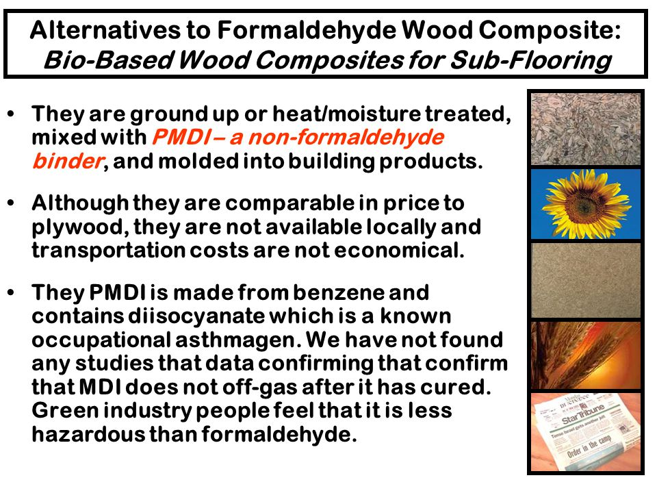 Alternatives to Formaldehyde Wood Composite: Bio-Based Wood Composites for Sub-Flooring Bio-based building materials are produced from plant fibers in