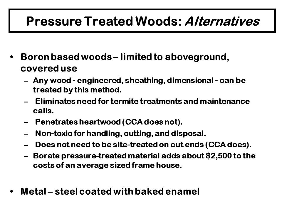 Pressure Treated Woods: Alternatives ACQ – Alkaline Copper Quat Although, ACQ is considered less toxic than CCA and ACA, it is not nontoxic. It can be