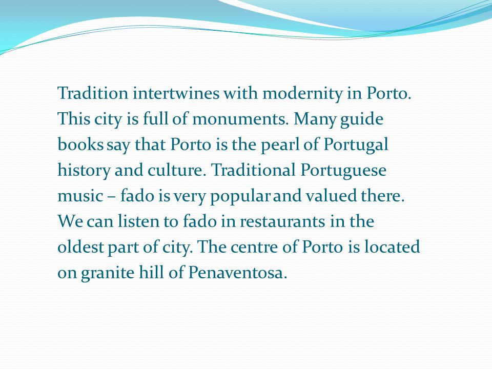 Tradition intertwines with modernity in Porto. This city is full of monuments.