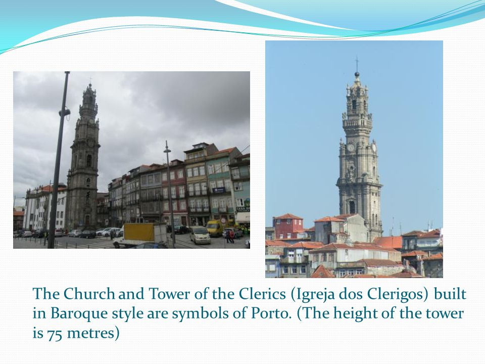 The Church and Tower of the Clerics (Igreja dos Clerigos) built in Baroque style are symbols of Porto.
