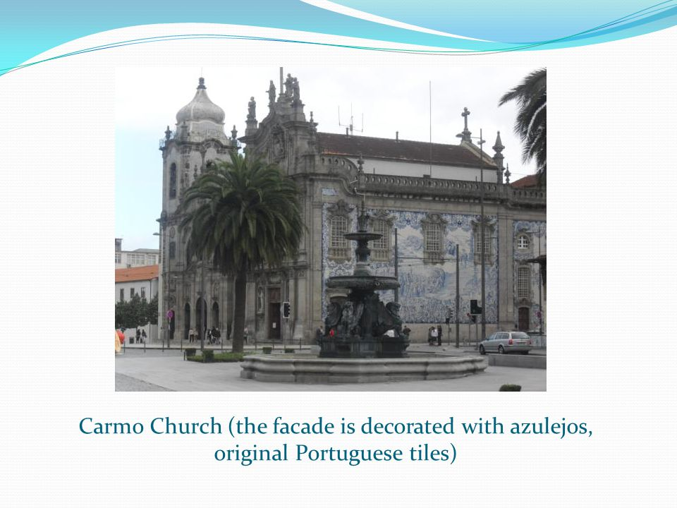 Carmo Church (the facade is decorated with azulejos, original Portuguese tiles)