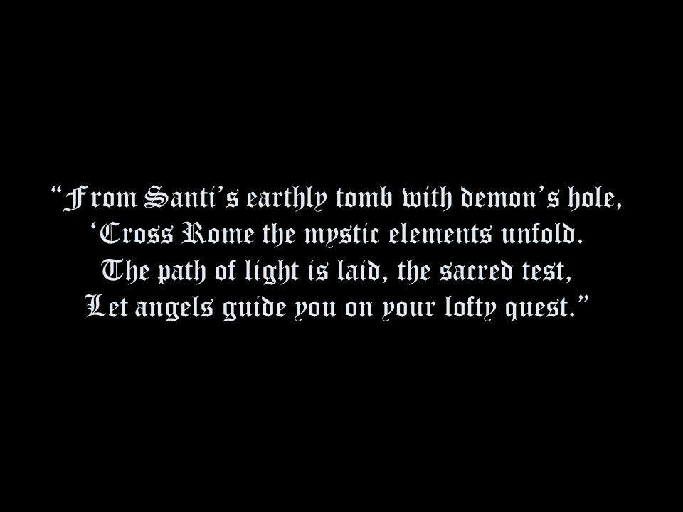 From Santis earthly tomb with demons hole, Cross Rome the mystic elements unfold.
