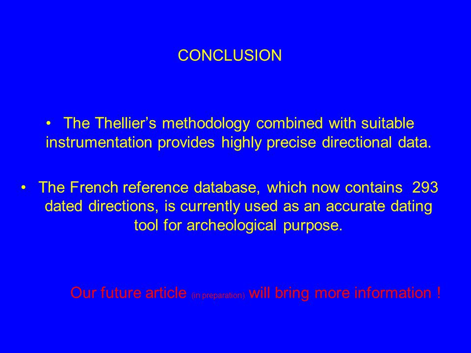 CONCLUSION The Thelliers methodology combined with suitable instrumentation provides highly precise directional data.