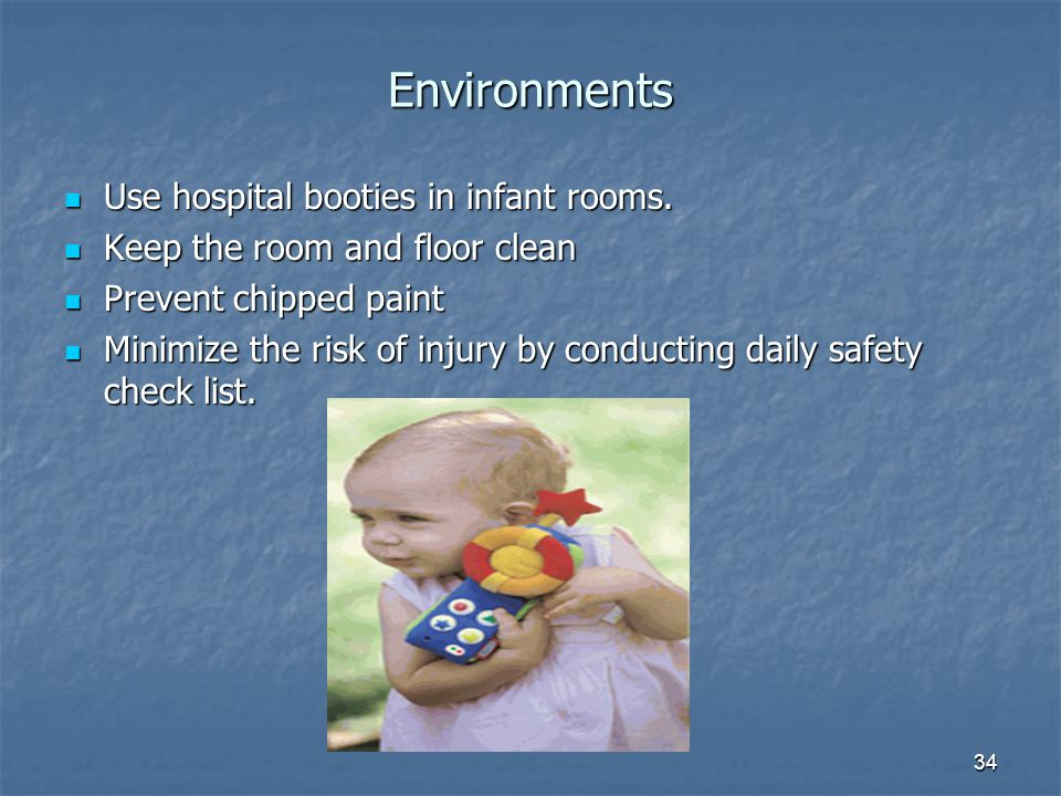 34 Environments Use hospital booties in infant rooms.