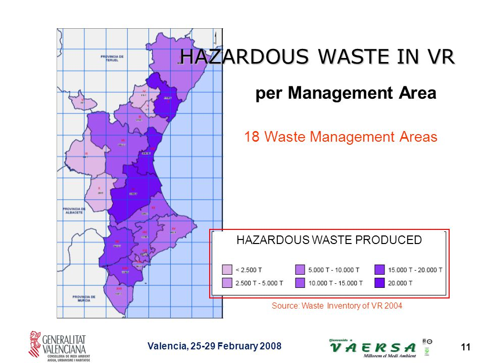 Valencia, 25-29 February 2008 11 HAZARDOUS WASTE PRODUCED Source: Waste Inventory of VR 2004 per Management Area HAZARDOUS WASTE IN VR 18 Waste Management Areas