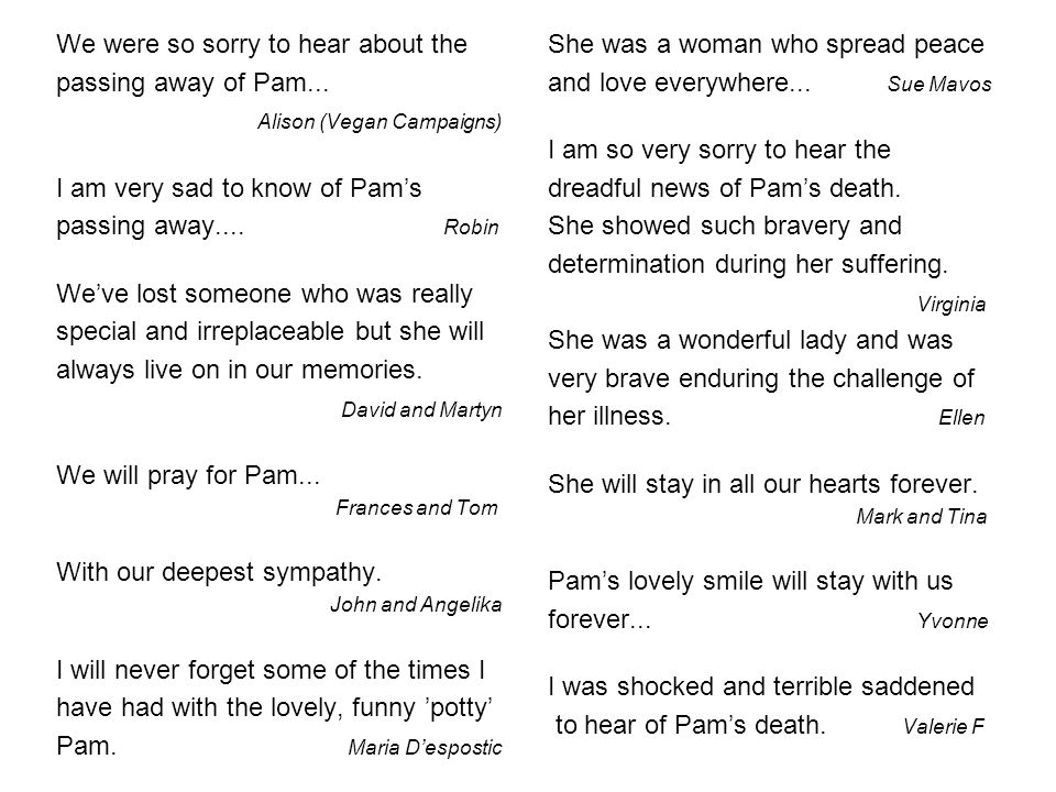 We were so sorry to hear about the passing away of Pam...
