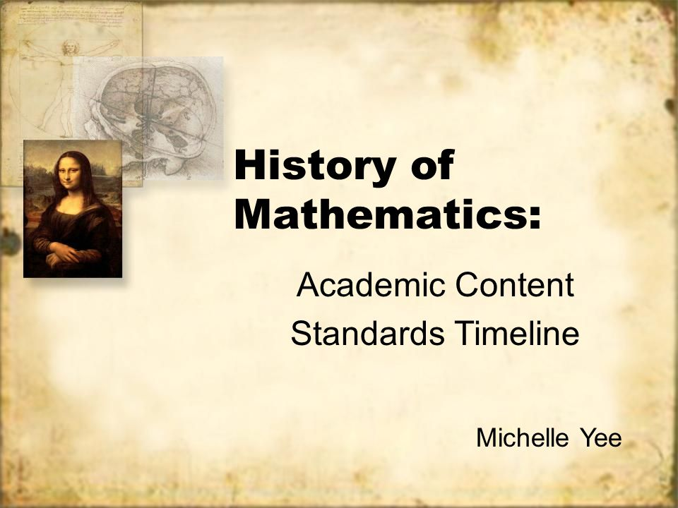 History of Mathematics: Academic Content Standards Timeline Michelle Yee