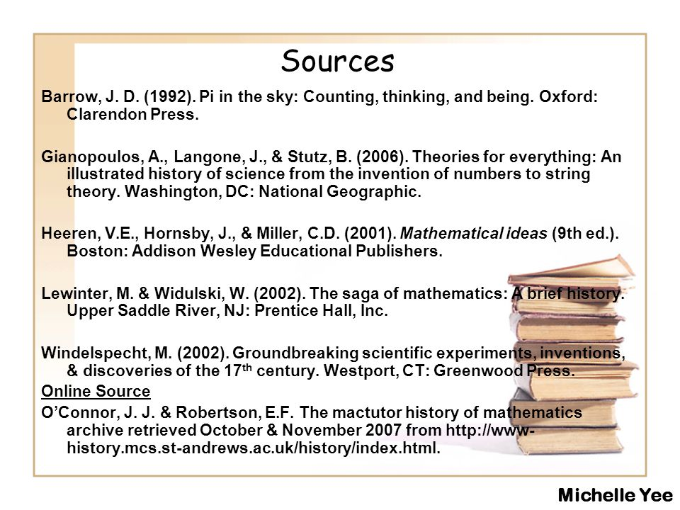 Sources Barrow, J.D. (1992). Pi in the sky: Counting, thinking, and being.