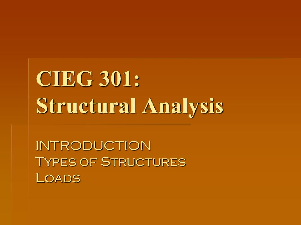 CIEG 301: Structural Analysis INTRODUCTION Types of Structures Loads