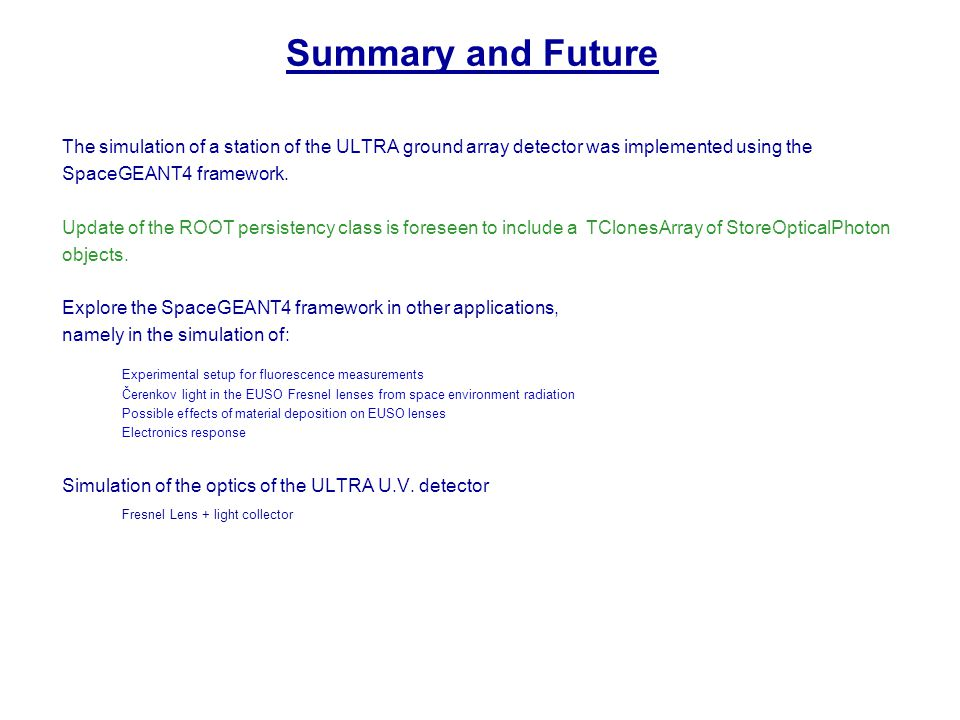 Summary and Future The simulation of a station of the ULTRA ground array detector was implemented using the SpaceGEANT4 framework.