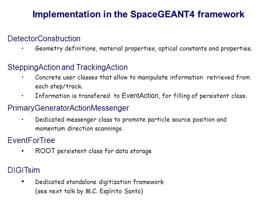 Implementation in the SpaceGEANT4 framework DetectorConstruction Geometry definitions, material properties, optical constants and properties.