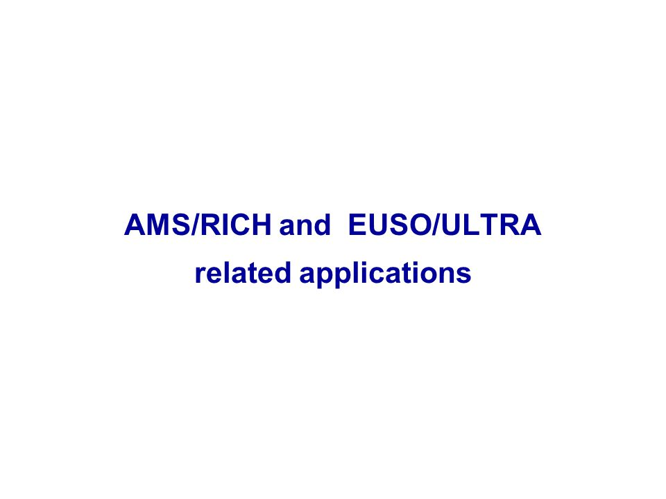 AMS/RICH and EUSO/ULTRA related applications