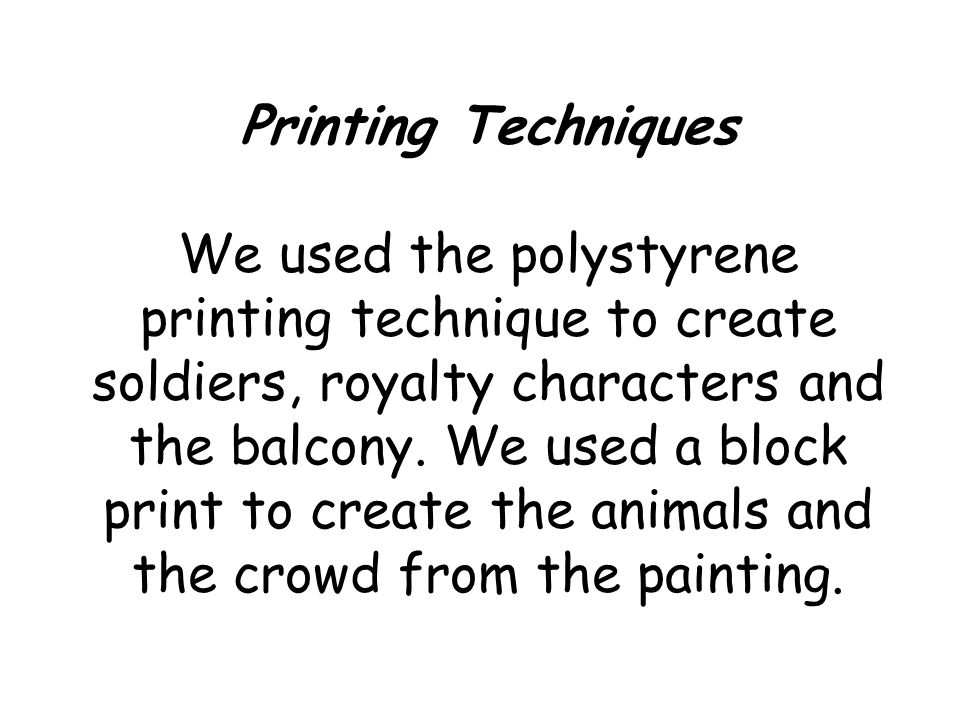 Printing Techniques We used the polystyrene printing technique to create soldiers, royalty characters and the balcony.