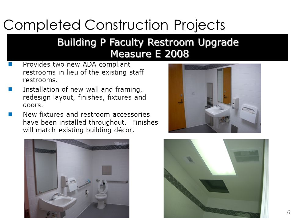 Completed Construction Projects 6 Provides two new ADA compliant restrooms in lieu of the existing staff restrooms.