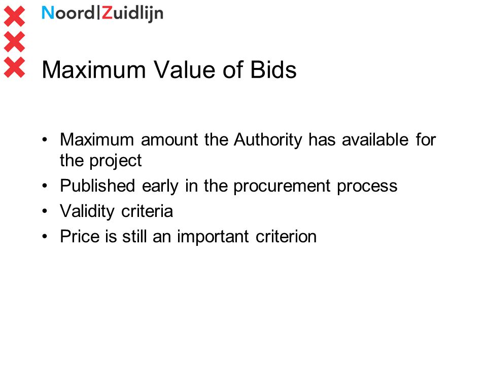 Maximum Value of Bids Maximum amount the Authority has available for the project Published early in the procurement process Validity criteria Price is still an important criterion