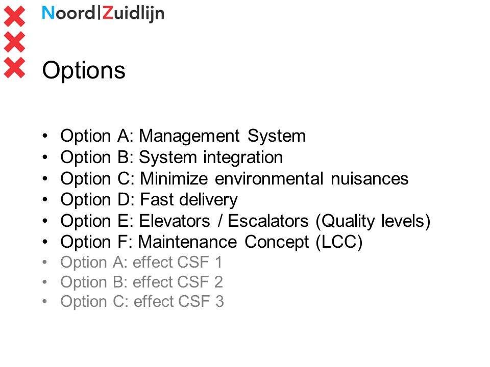 Options Option A: Management System Option B: System integration Option C: Minimize environmental nuisances Option D: Fast delivery Option E: Elevator