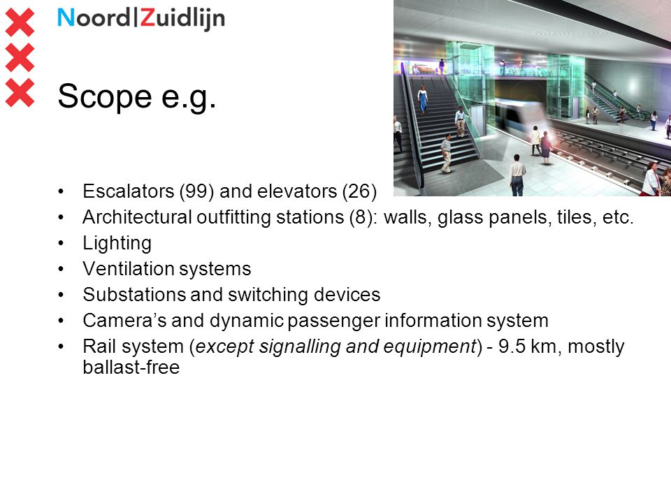 Scope e.g. Escalators (99) and elevators (26) Architectural outfitting stations (8): walls, glass panels, tiles, etc. Lighting Ventilation systems Sub