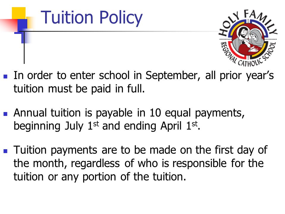 Tuition Policy In order to enter school in September, all prior years tuition must be paid in full.
