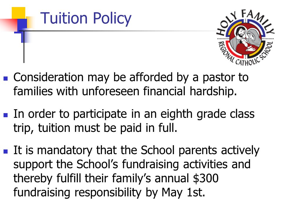 Tuition Policy Consideration may be afforded by a pastor to families with unforeseen financial hardship.