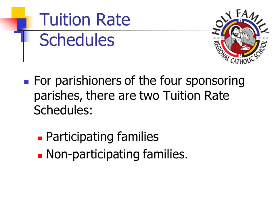 Tuition Rate Schedules For parishioners of the four sponsoring parishes, there are two Tuition Rate Schedules: Participating families Non-participating families.