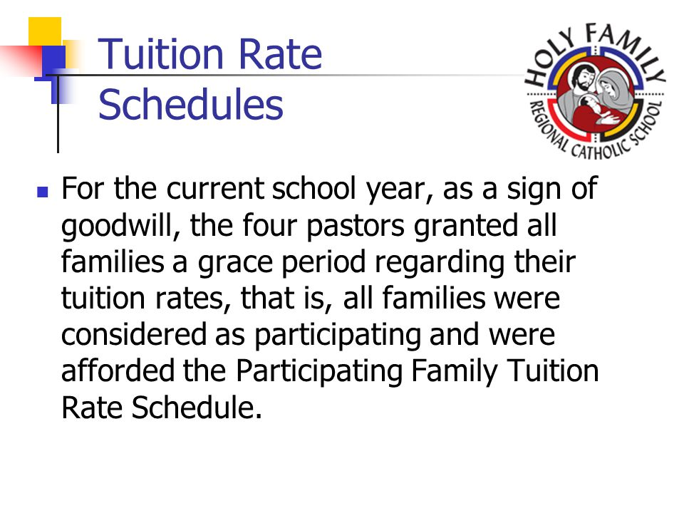 Tuition Rate Schedules For the current school year, as a sign of goodwill, the four pastors granted all families a grace period regarding their tuition rates, that is, all families were considered as participating and were afforded the Participating Family Tuition Rate Schedule.
