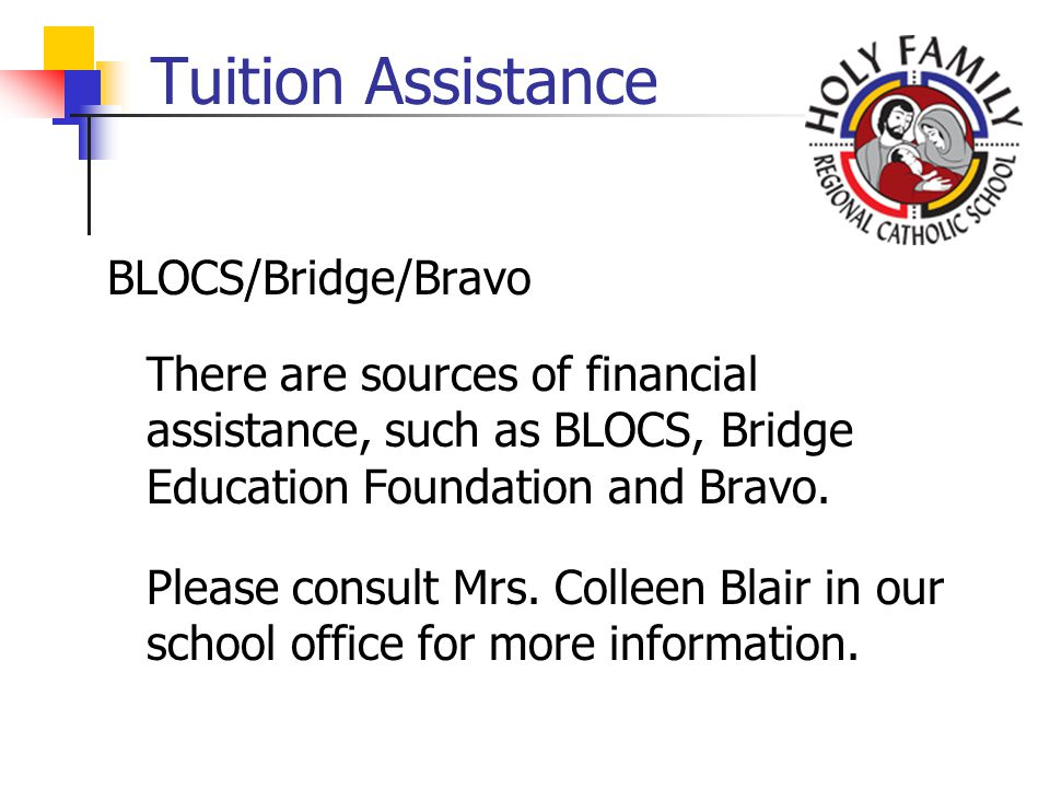 Tuition Assistance BLOCS/Bridge/Bravo There are sources of financial assistance, such as BLOCS, Bridge Education Foundation and Bravo.