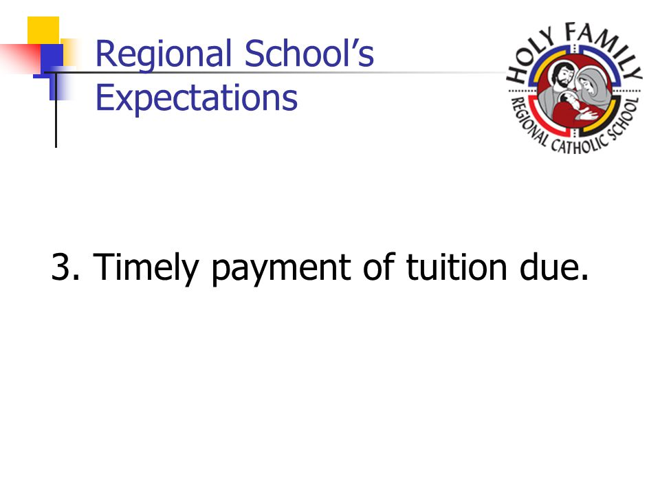 Regional Schools Expectations 3. Timely payment of tuition due.