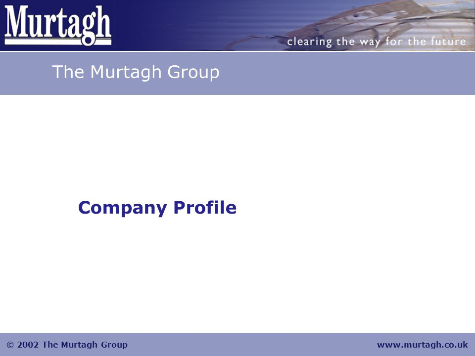 © 2002 The Murtagh Groupwww.murtagh.co.uk Introduction Established in 1981, for over twenty years The Murtagh Group have been providing a competitive, efficient and environmentally sensitive service for blue chip companies in London and the Home Counties.