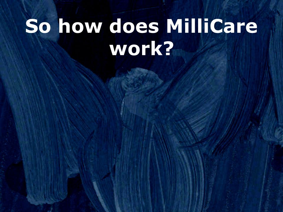 So how does MilliCare work?