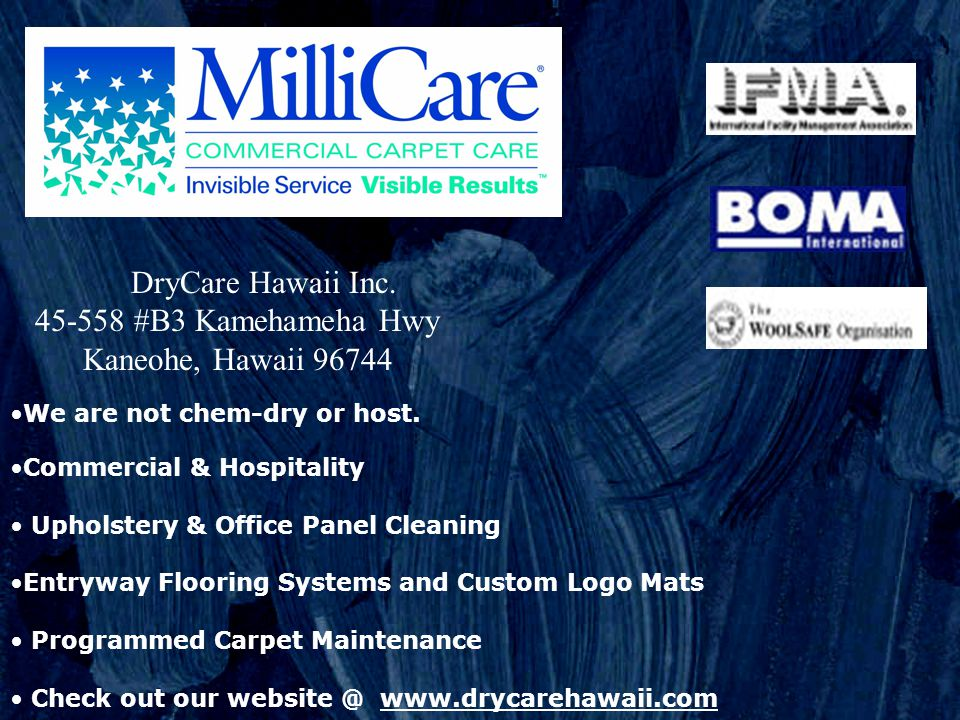 DryCare Hawaii Inc. 45-558 #B3 Kamehameha Hwy Kaneohe, Hawaii 96744 We are not chem-dry or host. Commercial & Hospitality Upholstery & Office Panel Cl