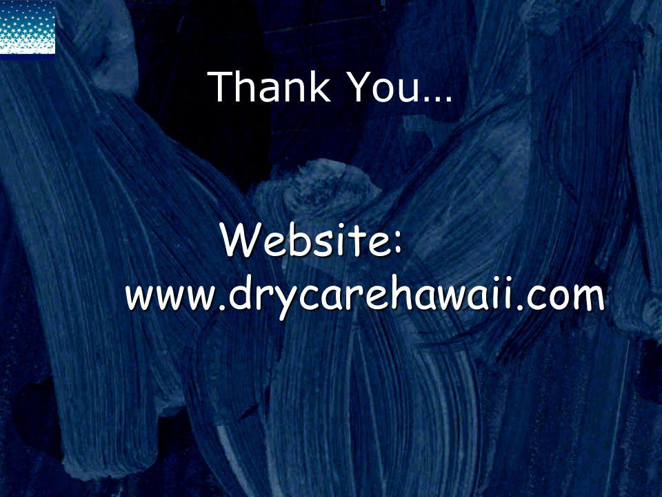Website: www.drycarehawaii.com Website: www.drycarehawaii.com Thank You…