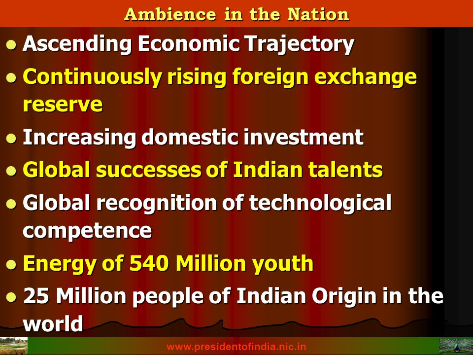 Ambience in the Nation www.presidentofindia.nic.in Ascending Economic Trajectory Ascending Economic Trajectory Continuously rising foreign exchange re