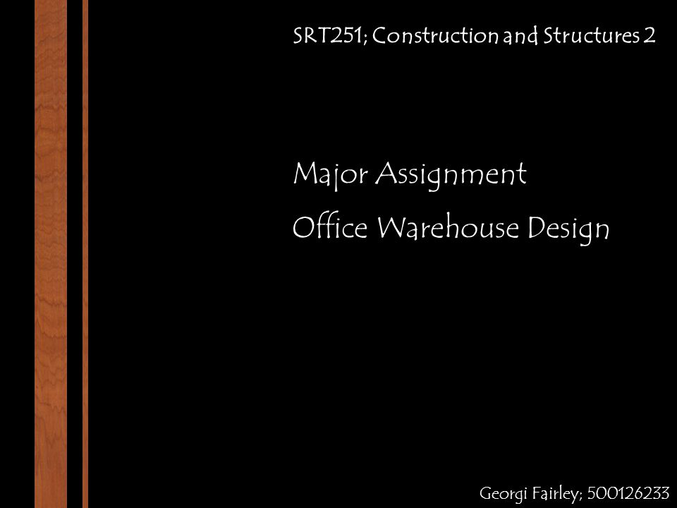 SRT251; Construction and Structures 2 Georgi Fairley; 500126233 Major Assignment Office Warehouse Design